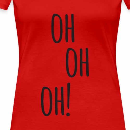 Oh Oh Oh! - Maglietta Premium da donna