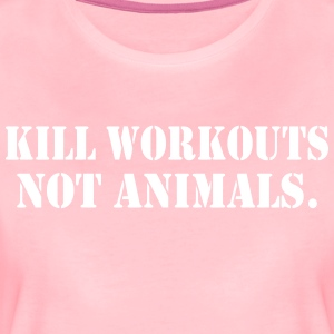 KILL WORKOUTS NOT ANIMALS - Frauen Premium T-Shirt