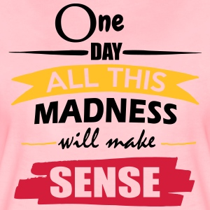 Madness Makes Sense - Women's Premium T-Shirt