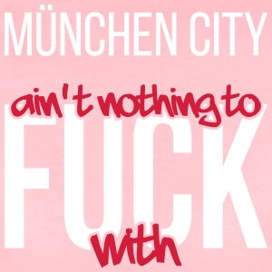 Munich City is not nothing to fuck with - Women's Premium T-Shirt