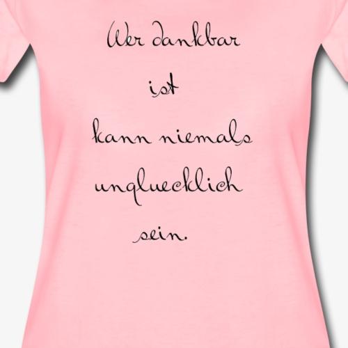 Wer dankbar ist kann niiemals unglücklich sein - Frauen Premium T-Shirt