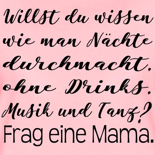 Nächte ohne Drinks, Musik und Tanz - Mama! - Frauen Premium T-Shirt