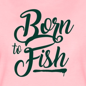 Born to Fish - Fishing - Women's Premium T-Shirt