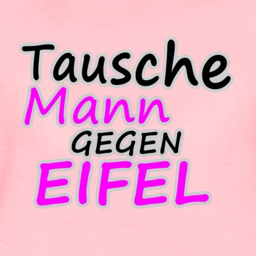Tausche Mann gegen die Eifel - Frauen Premium T-Shirt
