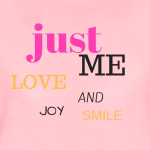 JUST ME, LOVE, JOY AND SMILE - Women's Premium T-Shirt