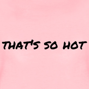 That's so hot - Women's Premium T-Shirt