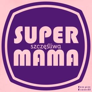 Super mama szcześliwa - Koszulka damska Premium