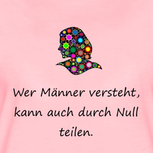 Wer Männer versteht kann auch durch Null teilen - Frauen Premium T-Shirt