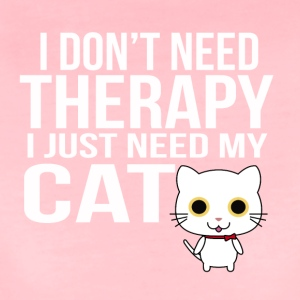 i dont need a therapy i just need my cat - Women's Premium T-Shirt
