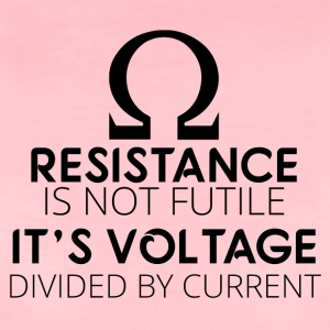 Electricians: Resistance is not futile. It's voltage - Women's Premium T-Shirt