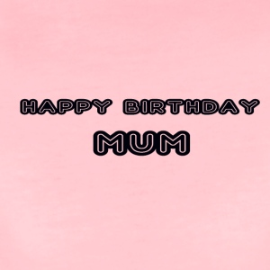 happy birthday mum - Women's Premium T-Shirt
