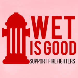 Fire Department: Wet is good. Support Firefighters. - Women's Premium T-Shirt