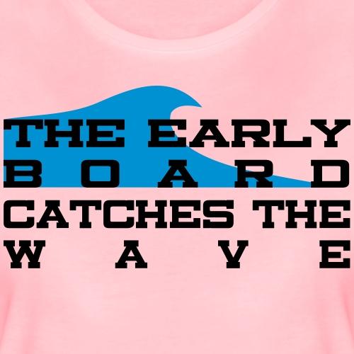 early board - Frauen Premium T-Shirt