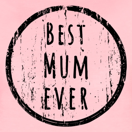 Best mum ever - Frauen Premium T-Shirt