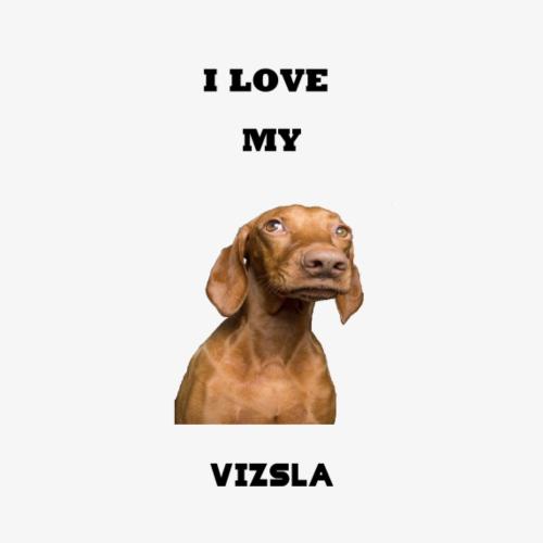 I LOVE MY VIZSLA