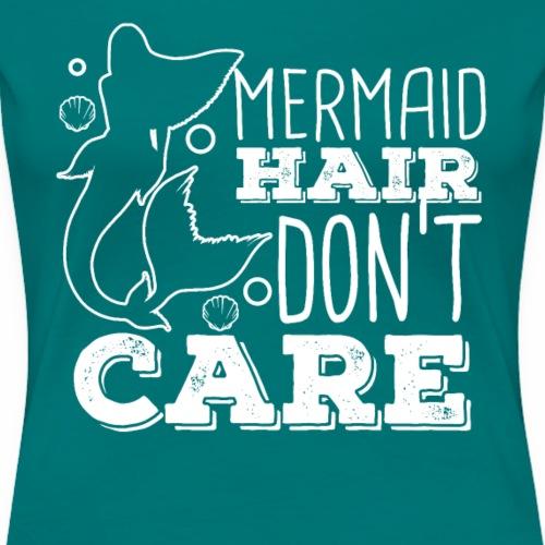 Mermaid Hair Don t Care - Frauen Premium T-Shirt