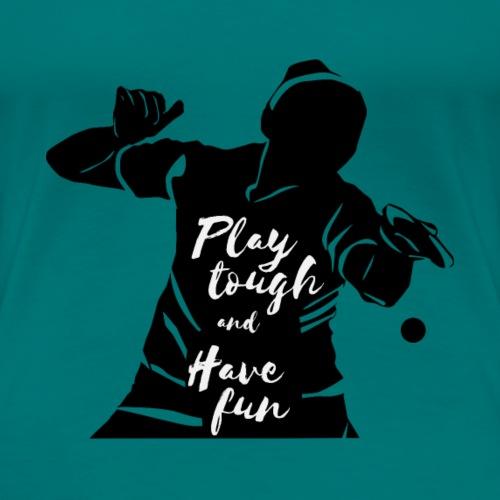 Spielen Sie Tough und haben Sie Spaß amTischtennis - Frauen Premium T-Shirt