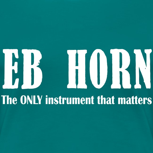 Eb Horn, The Only instrument that matters