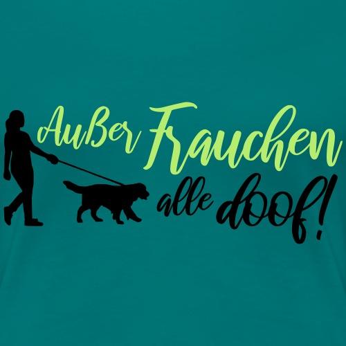 Außer Frauchen alle doof! - Hunde Design Geschenk