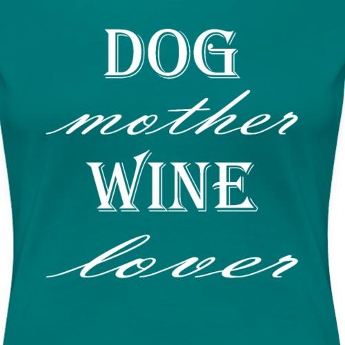 Hunde Mutter Weinliebhaber Geschenk Idee - Frauen Premium T-Shirt