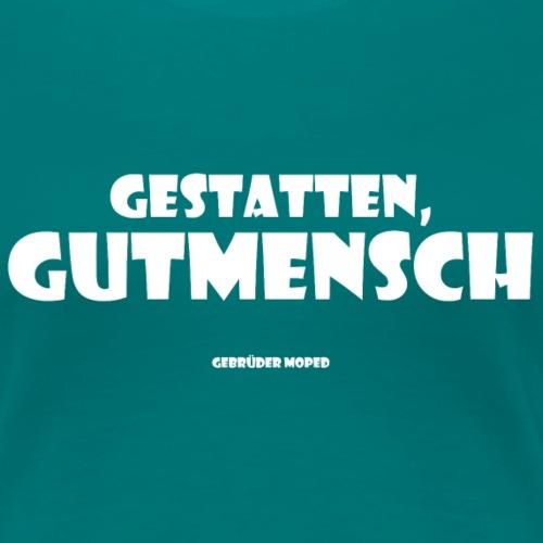 Gutmensch - Frauen Premium T-Shirt