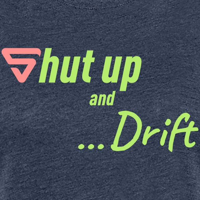 Shut up and drift !
