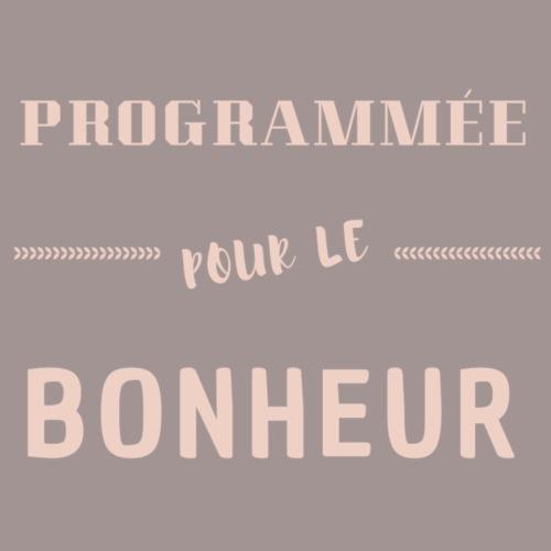 Programmée pour le bonheur - T-shirt Premium Femme