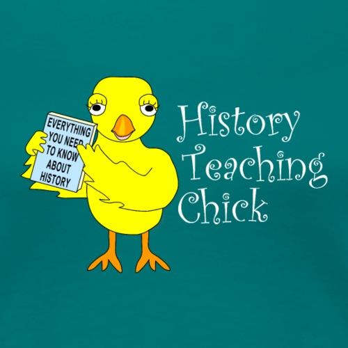 History Teaching Chick White Text - Women's Premium T-Shirt