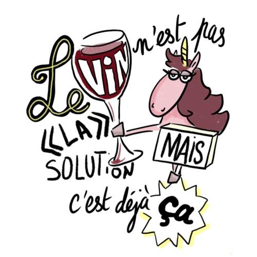 Le vin n'est pas LA solution, mais c'est déjà ça - T-shirt Premium Femme
