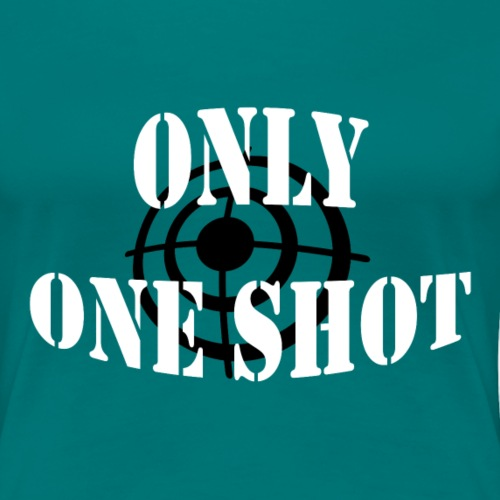 Only one shot - T-shirt Premium Femme