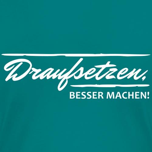 Draufsetzen - besser machen! - Frauen Premium T-Shirt