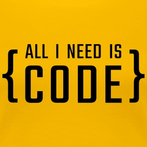 All I need is CODE - in braces - Women's Premium T-Shirt