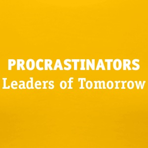 Procrastinators: Leaders Of Tomorrow! - T-shirt Premium Femme