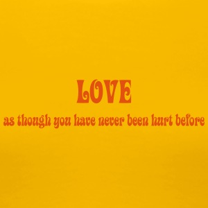 Love as though you have never been hurt before - Frauen Premium T-Shirt