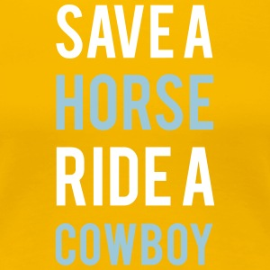 Save a horse ride a cowboy - Women's Premium T-Shirt