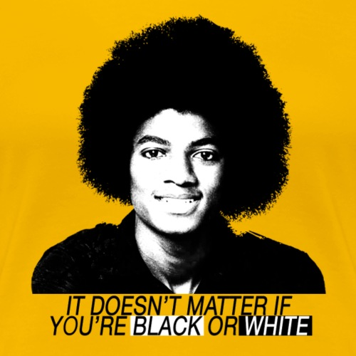 It doesn't matter if you're black or white - Vrouwen Premium T-shirt