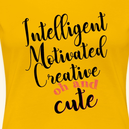 Intelligent, motivated, creative and cute - Frauen Premium T-Shirt