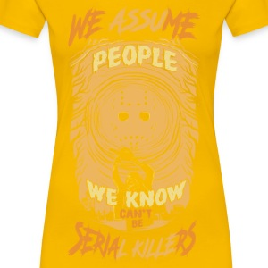 We Assum people we know cant be serial killers - Women's Premium T-Shirt