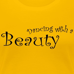 Dancing Med en Beauty - Dame premium T-shirt