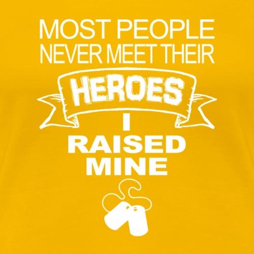 Heroes I Raised Mine - Women's Premium T-Shirt