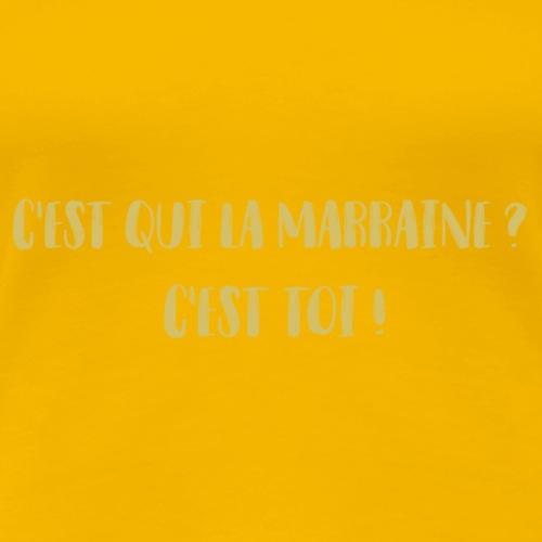 C'est qui la marraine ? - T-shirt Premium Femme