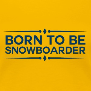 BORN TO BE SNOWBOARDER - boarder POWER - Premium T-skjorte for kvinner