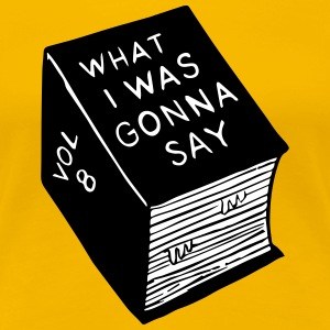 What_i_was_gonna_say - Premium-T-shirt dam