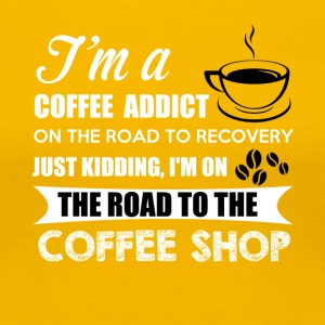 Coffee addicted - Women's Premium T-Shirt