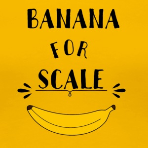 Banana For Scale - Frauen Premium T-Shirt