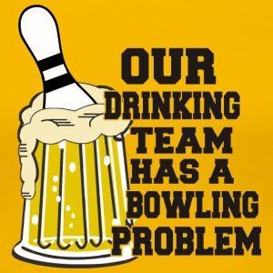 Bowling Vores Drinking Team Has Bowling Problem - Dame premium T-shirt