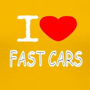 I LOVE FAST CARS - Women's Premium T-Shirt