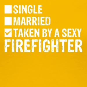 Single Married Taken by a sexy FIREFIGHTER - Frauen Premium T-Shirt