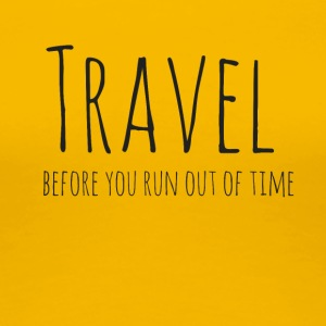 Travel before you run out of time - Women's Premium T-Shirt