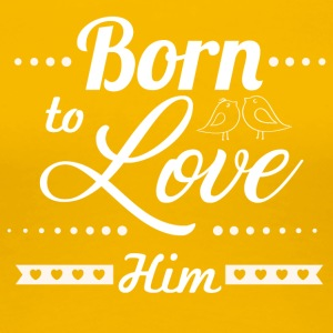 Born to love him - Frauen Premium T-Shirt